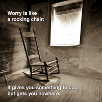21. Worry is a rocking chair